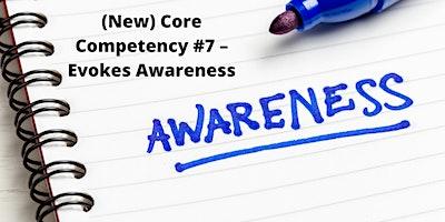(New) Core Competency #7 – Evokes Awareness