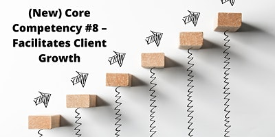 (New) Core Competency #8 – Facilitates Client Growth