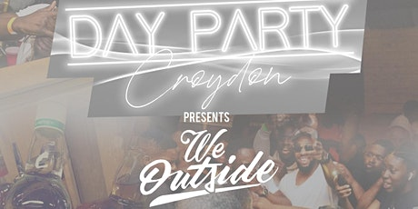 DAY PARTY CROYDON - We OUTSIDE! tickets