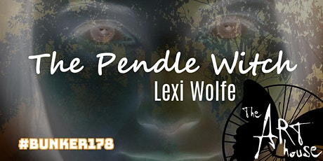 The Pendle Witch, by Lexi Wolfe - Live at The Art House and Online! tickets