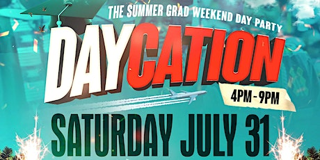 DAYCATION • THE GRAD WEEKEND DAY PARTY tickets