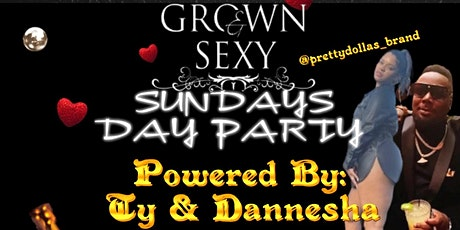 Grown & Sexy Sundays R&B Edition Day Party Presented by Ty & Dannesha tickets