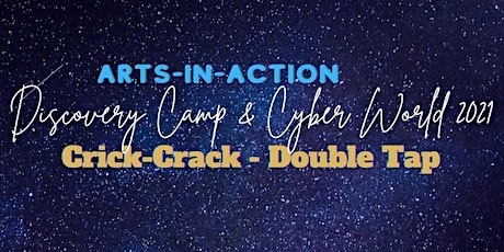 ARTS-in-ACTION 2021 Discovery Camp & Cyberworld AUGUST Registration! tickets