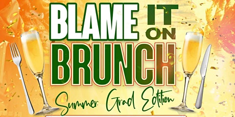 BLAME IT ON BRUNCH & DAY PARTY • GRAD WEEKEND FINALE tickets