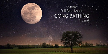Outdoor Full Blue Moon GONG BATHING in a park tickets