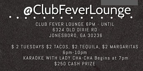 $2 Tuesdays and Karaoke with Lady Cha-Cha @Clubfeverlounge  $250 Cash prize tickets