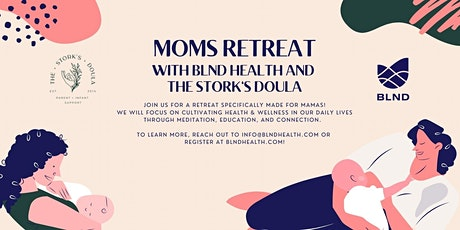 Moms Retreat with BLND Health and The Stork's Doula tickets