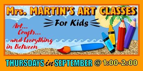 Mrs. Martin's Art Classes in SEPTEMBER~Thursdays @1:00-2:00 tickets