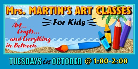 Mrs. Martin's Art Classes in OCTOBER~Tuesdays @1:00-2:00 tickets