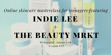Skincaring for teenagers:  A online masterclass featuring Indie Lee tickets