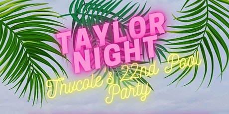 """""""Taylor Night"""" Tnvcole 22nd Pool Party tickets"""