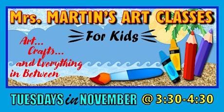 Mrs. Martin's Art Classes in NOVEMBER~Tuesdays @3:30-4:30 tickets