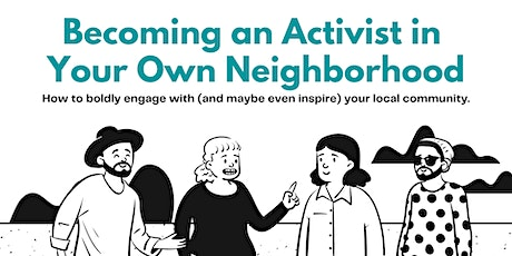 Becoming an activist in your own neighborhood tickets