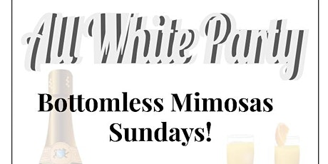 Bottomless Mimosas Sunday - All White Party tickets