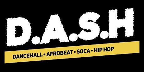 D.A.S.H.: Dancehall, Afrobeat, Soca & Hip Hop tickets