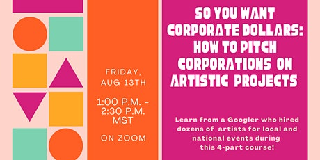 So You Want Corporate Dollars: How to Pitch Corporations  On Your Art tickets