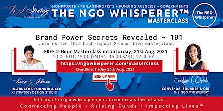 The NGO Whisperer Masterclass -  Brand Power Secrets Revealed  - 101 tickets