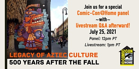 Comic-Con Livestream - Legacy of Aztec Culture (panel with Q&A) tickets