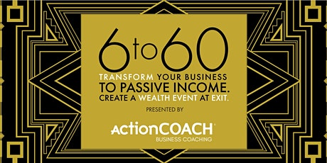 6 to 60: Transform Your Business to Passive Income (Kingwood) tickets