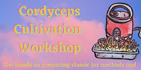 Cordyceps Cultivation workshop tickets
