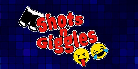 """Shots """"n"""" Giggles tickets"""