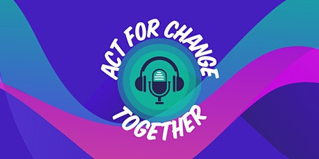 Act for Change Together Podcast Launch tickets