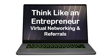 Think Like an Entrepreneur - Virtual Networking and Referrals tickets