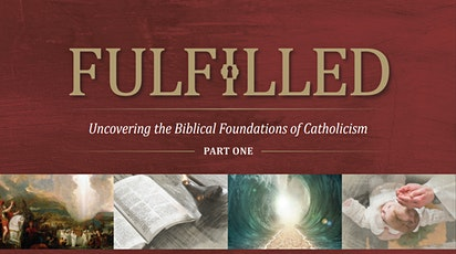 Fulfilled: Uncovering the Biblical Foundations of Catholicism tickets