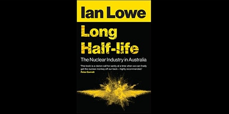 Book Launch: Long Half-life by Ian Lowe, launched by Mark Parnell tickets
