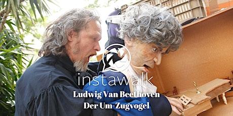 Instawalk - Ludwig van Beethoven Der Um-Zugvogel tickets