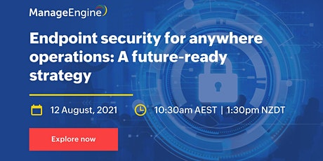 Endpoint security for anywhere operations: A future-ready strategy tickets