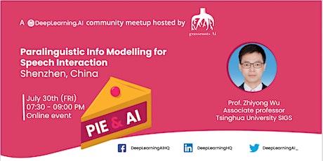Pie & AI:Shenzhen - Paralinguistic Info Modelling for Speech Interaction tickets