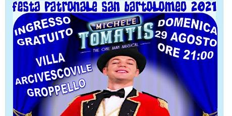 E...state a Cassano - MICHELE TOMATIS - FESTA SAN BARTOOMEO GROPPELLO biglietti