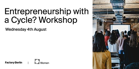 Entrepreneurship with a Cycle? - Workshop by Factory Berlin Womxn Circle tickets