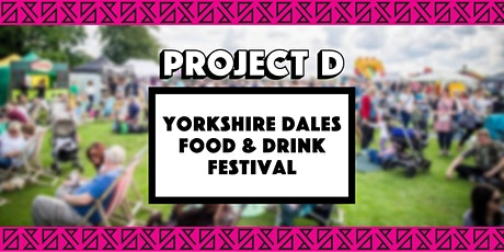 Yorkshire Dales Food & Drink Festival x Project D tickets