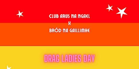 Drag Ladies Day - Club Arus Na nGael & Bród na Gaillimhe tickets