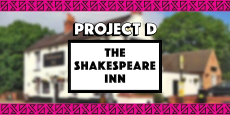 The Shakespeare Inn x Project D tickets