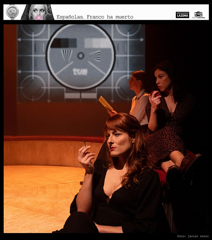 Imagen de ESPAÑOLAS, FRANCO HA MUERTO - Lazona Teatro/Teatro Español - TEATRO