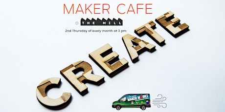 Monthly Maker Café at The Mill tickets