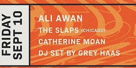 Ali Awan, The Slaps and Catherine Moan w/ Grey Haas Dj Set tickets
