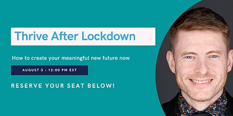 Thrive After Lockdown. How to Create Your Meaningful New Future Now. tickets