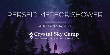 Perseid Meteor Shower at Crystal Sky Camp AUG 12-14  (Two Nights) tickets