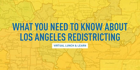 Lunch & Learn: What You Need to Know About Los Angeles Redistricting tickets