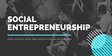 Social Entrepreneurship, How to build NFPs and Mission Driven Businesses Tickets