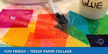Fun Friday - Tissue Paper Collage tickets