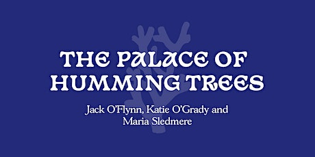THE PALACE OF HUMMING TREES | EXHIBITION tickets