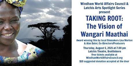 Windham World Affairs & Latchis Arts Present 'TAKING ROOT' Film Screening tickets