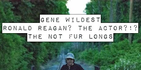 Gene Wildest / Ronald Reagan? The Actor?!?/ The NotFur Longs tickets