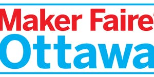 Maker Faire Ottawa - Call for Makers Launch