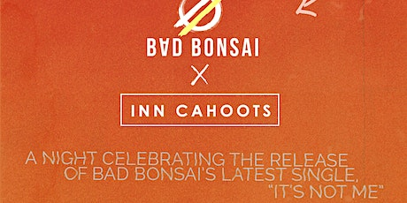 """Bad Bonsai x InnCahoots - """"It's Not Me"""" Release Party tickets"""